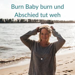 Burn Baby burn und Abschied tut weh