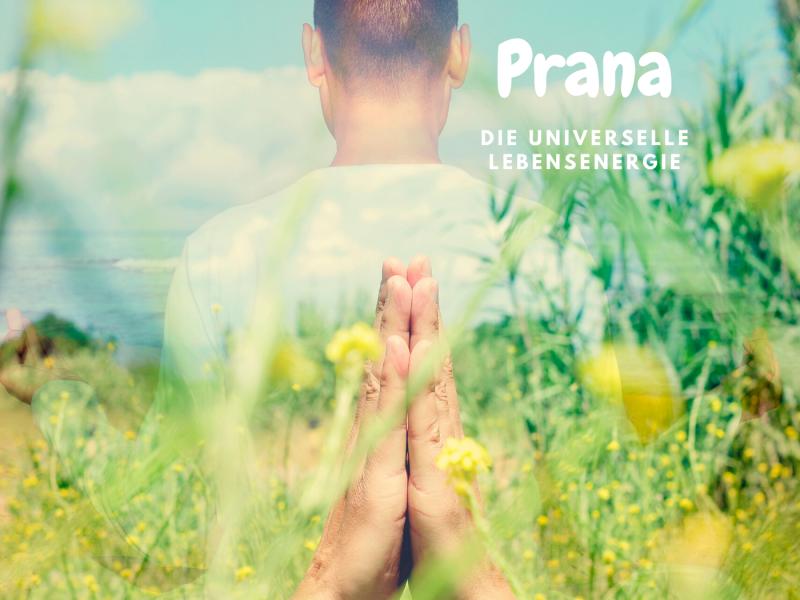 Prana – Die universelle Lebensenergie